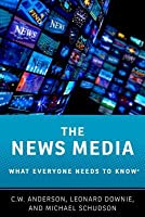 The News Media: What Everyone Needs to Know(r)