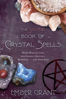 The Second Book of Crystal Spells More Magical Uses for Stones, Crystals, Minerals.