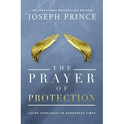 The Prayer of Protection: Living Fearlessly in Dangerous Times by
