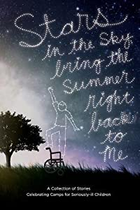 Stars in the Sky, Bring the Summer Right Back to Me: A Collection of Stories Celebrating Camps for Seriously-ill Children