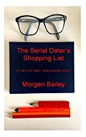 The Serial Dater's Shopping List: 31 Men in 31 Days... What Could Possibly Go Wrong?