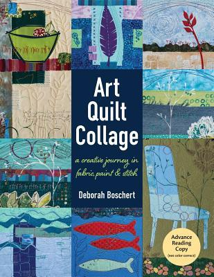 Art Quilt Collage A Creative Journey in Fabric, Paint & Stitch