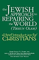 The Jewish Approach to Repairing the World (Tikkun Olam): A Brief Introduction for Christians