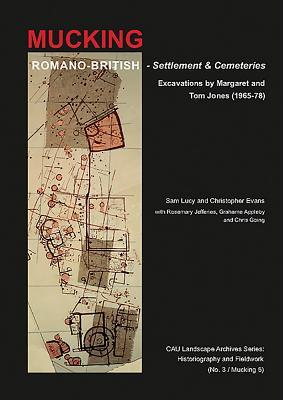 Romano-British Settlement and Cemeteries at Mucking Excavations by Margaret and Tom Jones, 1965-1978