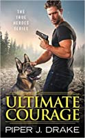 Ultimate Courage (True Heroes #2)
