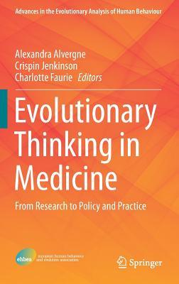 Evolutionary Thinking in Medicine: From Research to Policy and Practice