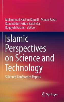 Islamic Perspectives on Science and Technology  Selected Conference Papers