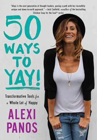 50 Ways to Yay!: Transformative Tools for Less Stress, More Presence, and a Whole Lot of Happy