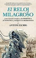 El reloj milagroso y otras historias sobre robótica, automática y máquinas prodigiosas
