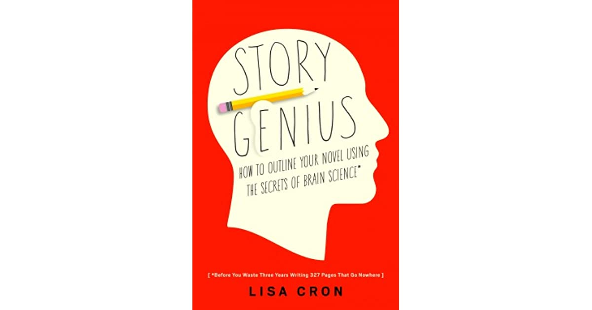 Story genius how to use brain science to go beyond outlining and story genius how to use brain science to go beyond outlining and write a riveting novel by lisa cron malvernweather Gallery