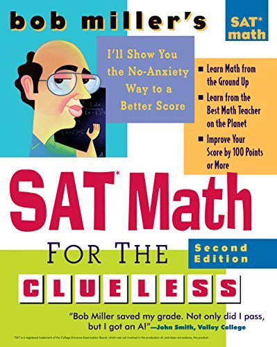 Bob Miller's SAT Math for the Clueless, 2nd ed The Easiest and Quickest Way to Prepare for the New SAT Math Section