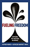 Fueling Freedom: Exposing the Mad War on Energy