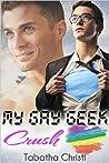 My Gay Geek Crush (My Gay Geek Love Affair #1)