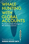 Whale Hunting With Global Accounts by Barbara Weaver Smith