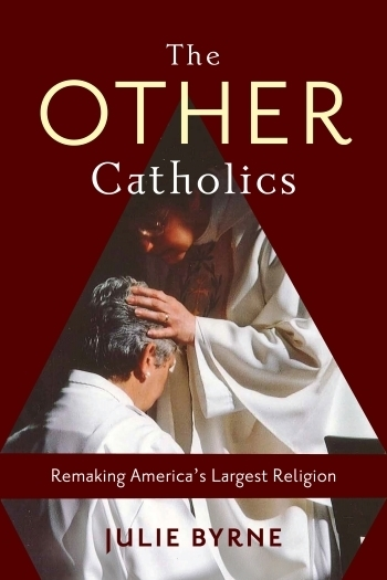 The Other Catholics  Remaking America's Largest Religion