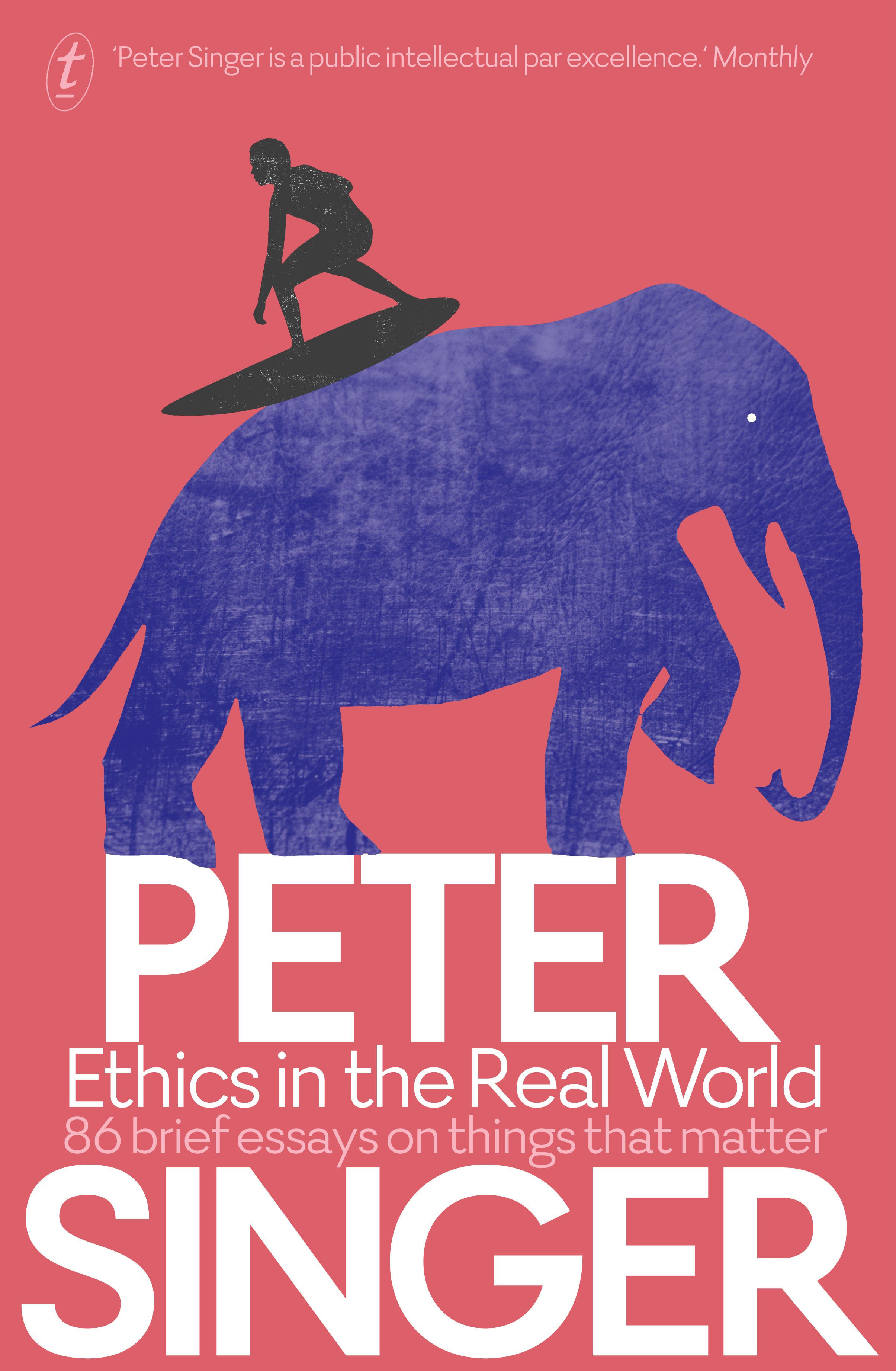 Ethics in the Real World 86 Brief Essays on Things that Matter