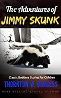 The Adventures of Jimmy Skunk: Classic Bedtime Stories for Children (Illustrated)