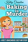 Baking is Murder (Bee's Bakehouse Mysteries, #1)