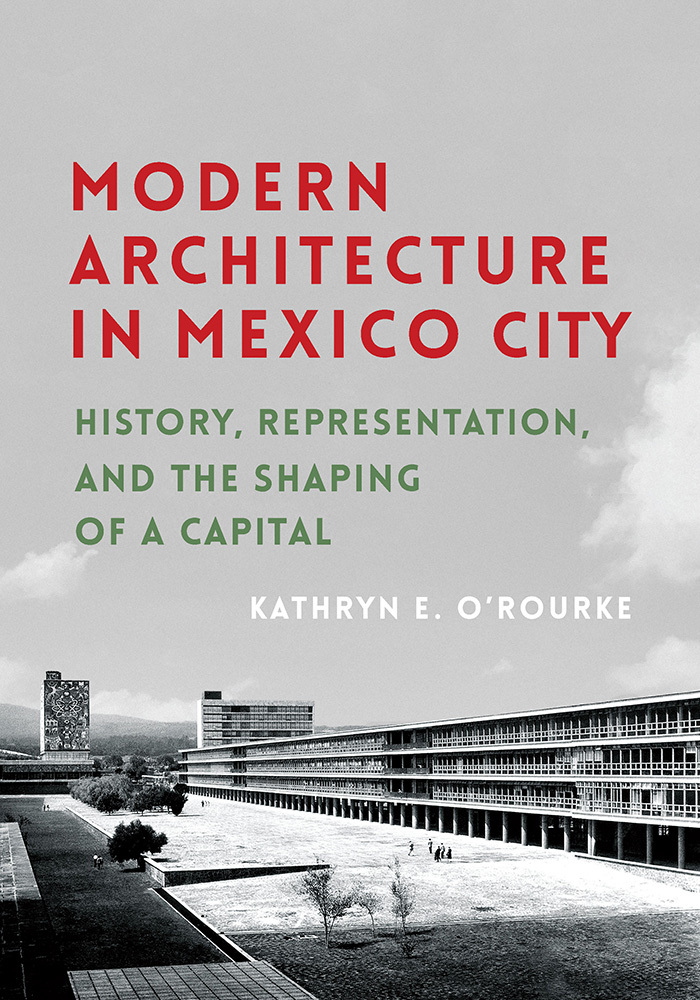 Modern Architecture in Mexico City History, Representation, and the Shaping of a Capital