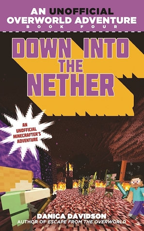 Down into the Nether (An Unofficial Overworld Adventure, #4)