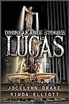 Unbreakable Stories: Lucas (Unbreakable Bonds, #1.5)