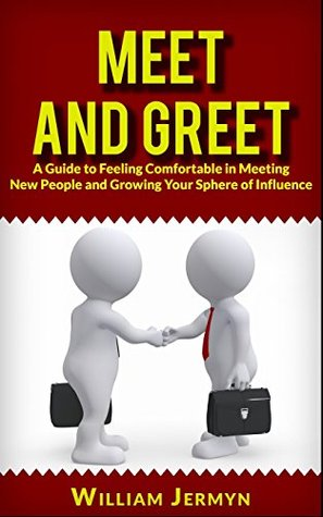 Meet and Greet:: A Guide to Feeling Comfortable in Meeting New People and Growing Your Sphere of Influence