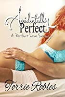 Accidentally Perfect (A Perfect Love #1)