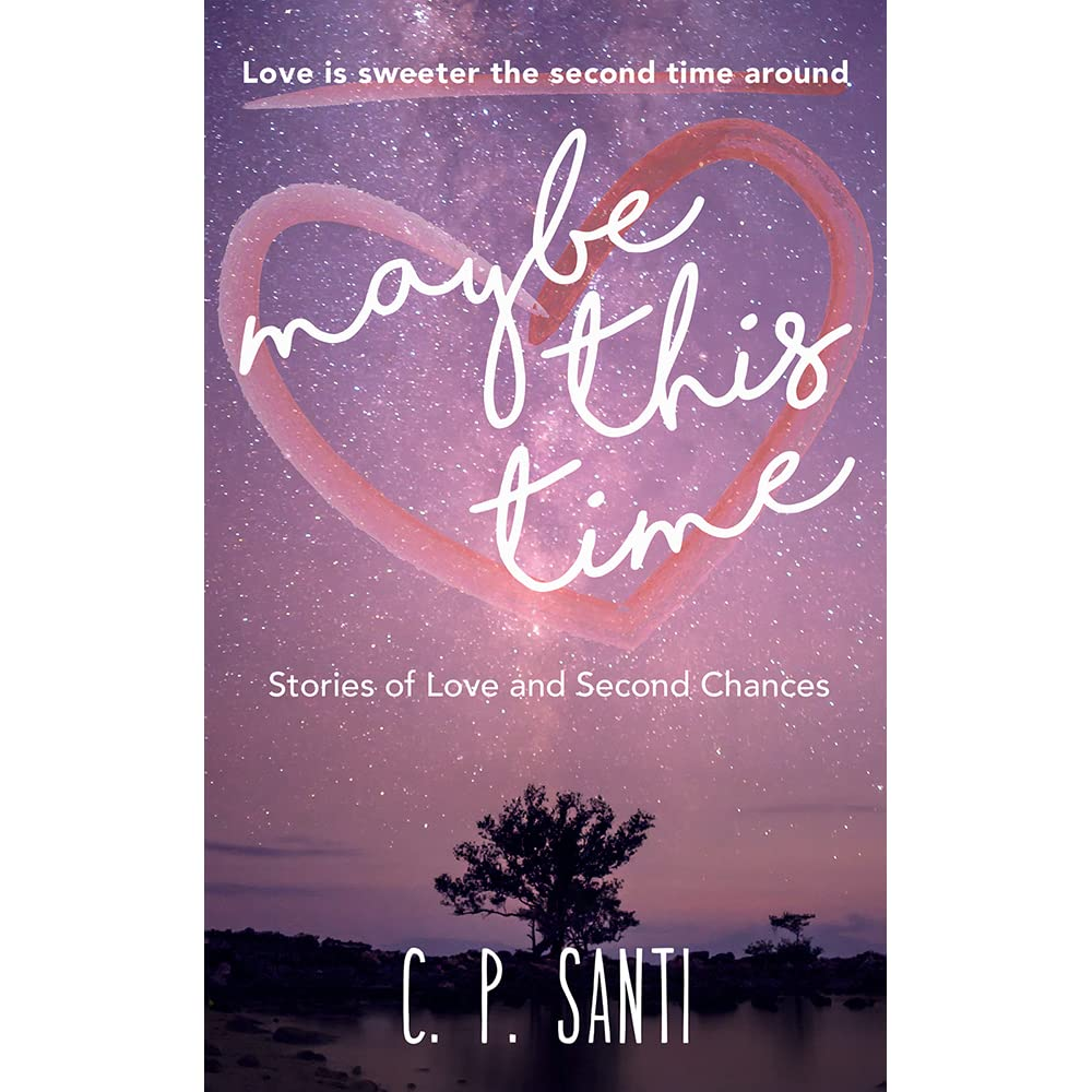 Maybe This Time Stories of Love and Second Chances by C P Santi