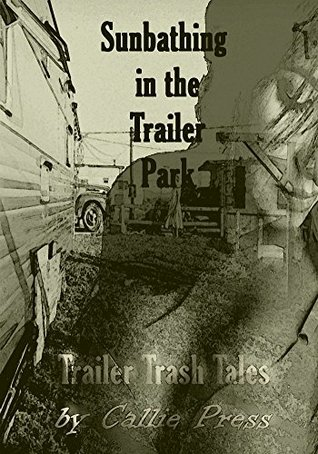 Sunbathing in the Trailer Park (Trailer Trash Tales Book 1)