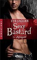 Arrogant (Sexy Bastard, #1)