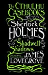 Book cover for Sherlock Holmes and the Shadwell Shadows (The Cthulhu Casebooks, #1)