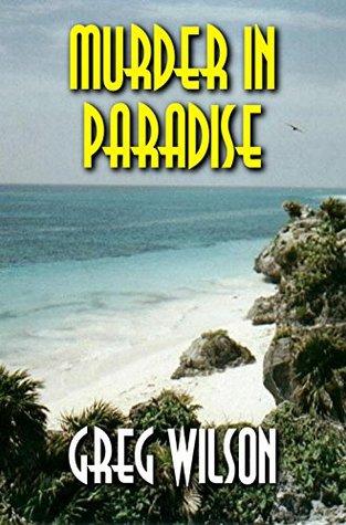 Murder in Paradise by Greg  Wilson