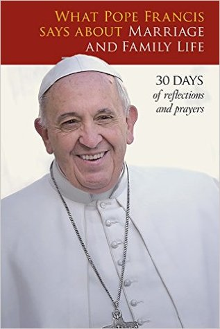 What Pope Francis Says about Marriage and Family Life