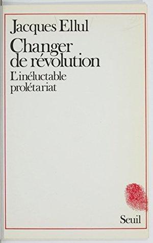 Changer de révolution: L'inéluctable prolétariat (Empreintes)