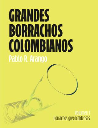 Grandes borrachos colombianos Vol. I Borrachos grecocaldenses