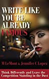 Write Like You're Already Famous: Think Differently and Leave The Competition Standing in the Dust (Dare 2B Great Series)