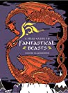 A Field Guide to Fantastical Beasts: An Atlas of Fabulous Creatures, Enchanted Beings, and Magical Monsters