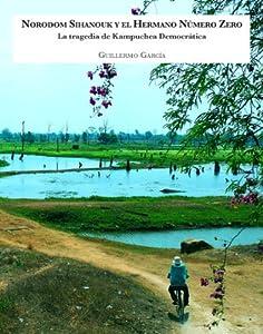 Norodom Sihanouk y el Hermano Número Zero: La tragedia de Kampuchea Democrática