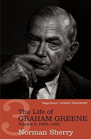 The Life of Graham Greene Volume Three: 1955 - 1991: 1955-1991 Vol 3