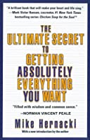 The Ultimate Secret to Getting Absolutely Everything You Want