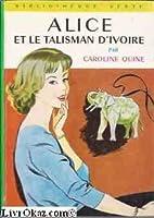 Alice et le talisman d'ivoire (Alice, #13)