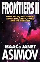 Frontiers II: More Recent Discoveries About Life, Earth, Space and the Universe