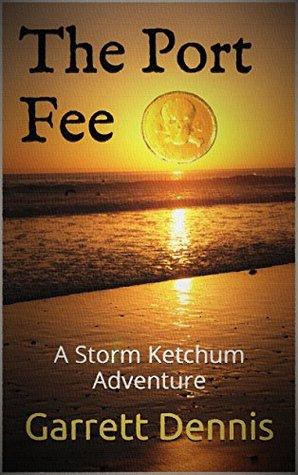 THE PORT FEE: A Storm Ketchum Adventure (Storm Ketchum Adventures Book 3)