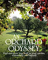 An Orchard Odyssey - Find and grow tree fruit in your garden, community and beyond