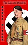 The Wit and Wisdom of Adolf Hitler