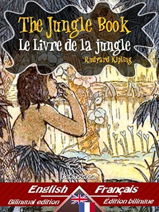 The Jungle Book – Le Livre de la jungle: Bilingual parallel text - Bilingue avec le texte parallèle: English - French / Anglais - Français