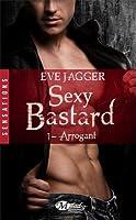 Arrogant (Sexy Bastard #1)