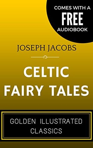 Celtic Fairy Tales: By Joseph Jacobs - Illustrated (Comes with a Free Audiobook)