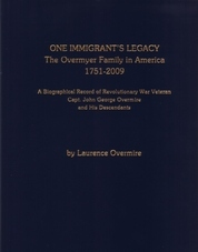 One Immigrant's Legacy: The Overmyer Family in America, 1751-2009: A Biographical Record of Revolutionary War Veteran Capt. John George Overmire and His Descendants