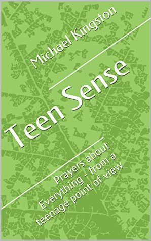 Teen Sense: Prayers about Everything - from a teenage point of view